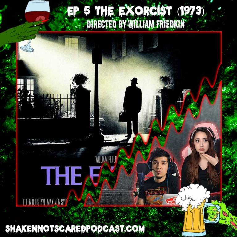 Shaken Not Scared Podcast banner with Erick and Vivi in front of the Exorcist movie poster. Ep 5 The Exorcist 1973 Directed by William Friedkin (Top Center)