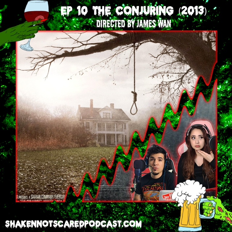 Shaken Not Scared Podcast banner with Erick and Vivi in front of the Conjuring movie poster. Ep 10 The Conjuring 2013 Directed by James Wan (Top Center)