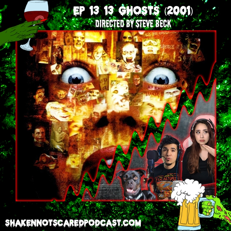 Shaken Not Scared Podcast banner with Erick and Vivi in front of the 13 Ghosts movie poster. Shakennotscaredpodcast.com (Bottom Left). Ep 13 13 Ghosts 2001 directed by Steve Beck (Top center)