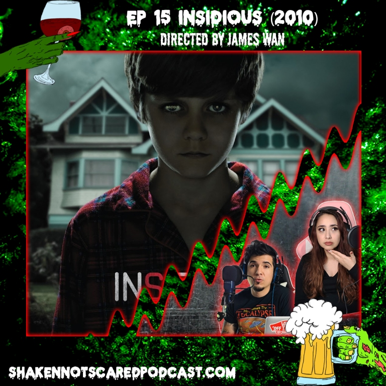 Shaken Not Scared Podcast banner with Erick and Vivi in front of the Insidious movie poster. Shakennotscaredpodcast.com (Bottom Left). Ep 15 Insidious 2010 directed by James Wan (Top center)
