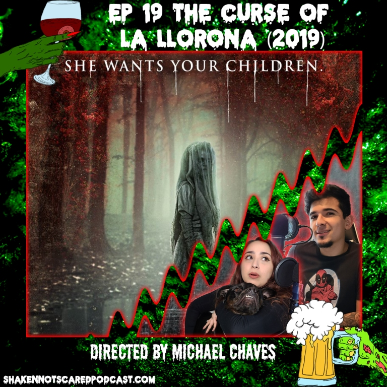 Shaken Not Scared Podcast banner with Erick Vivi and Loki in front of the Curse of La Llorona movie poster. Shakennotscaredpodcast.com (Bottom Left). Ep 19 The Curse of La Llorona directed by Michael Chaves (Top center)