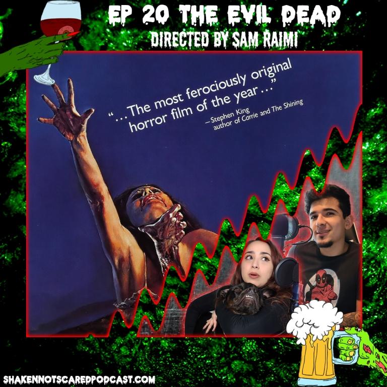 Shaken Not Scared Podcast banner with Erick Vivi and Loki in front of the Evil Dead movie poster. Shakennotscaredpodcast.com (Bottom Left). Ep 20 The Evil Dead directed by Sam Raimi (Top center)