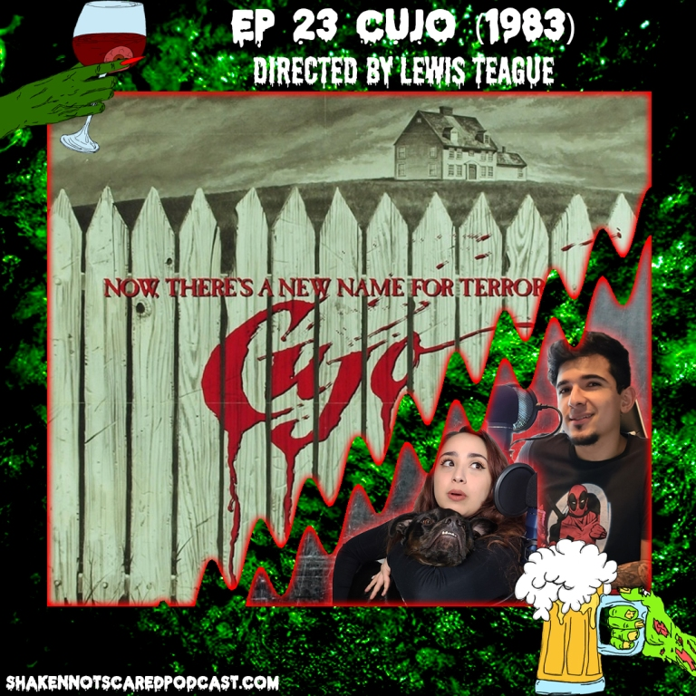 Shaken Not Scared Podcast banner with Erick Vivi and Loki in front of the Cujo movie poster. Shakennotscaredpodcast.com (Bottom Left). Ep 23 Cujo (1983) directed by Lewis Teague (Top center)