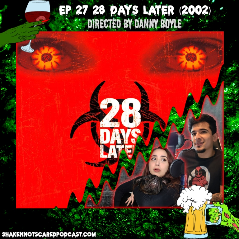 Shaken Not Scared Podcast banner with Erick Vivi and Loki in front of the 28 Days Later movie poster. Shakennotscaredpodcast.com (Bottom Left). Ep 27 28 Days Later (2002) directed by Danny Boyle (Top center)