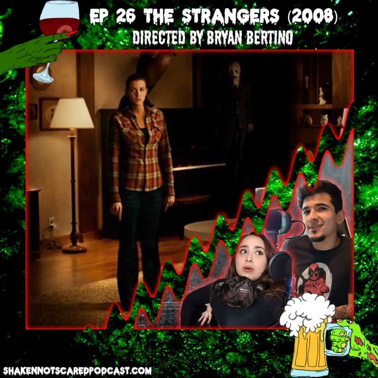 Shaken Not Scared Podcast banner with Erick Vivi and Loki in front of the The Strangers movie poster. Shakennotscaredpodcast.com (Bottom Left). Ep 26 The Strangers (2008) directed by Bryan Bertino (Top center)