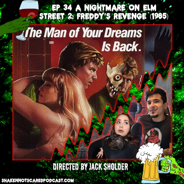 Shaken Not Scared Podcast banner with Erick Vivi and Loki in front of the A Nightmare on Elm Street 2: Freddy's Revenge movie poster. Shakennotscaredpodcast.com (Bottom Left). Ep 34 A Nightmare on Elm Street 2: Freddy's Revenge (1985) directed by Jack Sholder (Top center)
