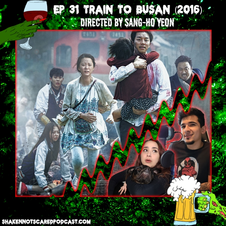 Shaken Not Scared Podcast banner with Erick Vivi and Loki in front of the Train to Busan movie poster. Shakennotscaredpodcast.com (Bottom Left). Ep 31 Train to Busan (2016) directed by Sang-ho Yeon (Top center)